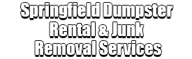 Springfield Dumpster Rental & Junk Removal Services Logo-We Offer Residential and Commercial Dumpster Removal Services, Portable Toilet Services, Dumpster Rentals, Bulk Trash, Demolition Removal, Junk Hauling, Rubbish Removal, Waste Containers, Debris Removal, 20 & 30 Yard Container Rentals, and much more!